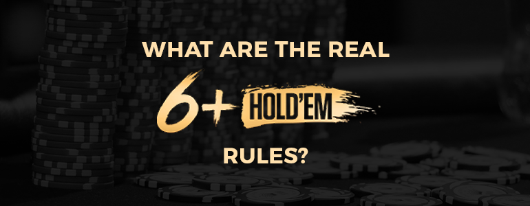 What are the Real Six Plus Hold'em Rules?