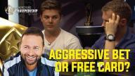 Daniel Negreanu - Aggressive Bet or Free Card?