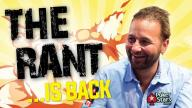 Daniel Negreanu - The Rant is Back!