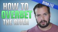 How to Overbet the River Like a High Stakes Pro