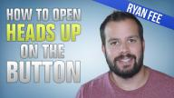Ryan Fee - How To Open Heads Up On The Button