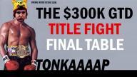 Tonkaaaap - $215 Title Fight Final Table Run
