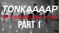 tonkaaap EPT Barcelona VLog - Part 1