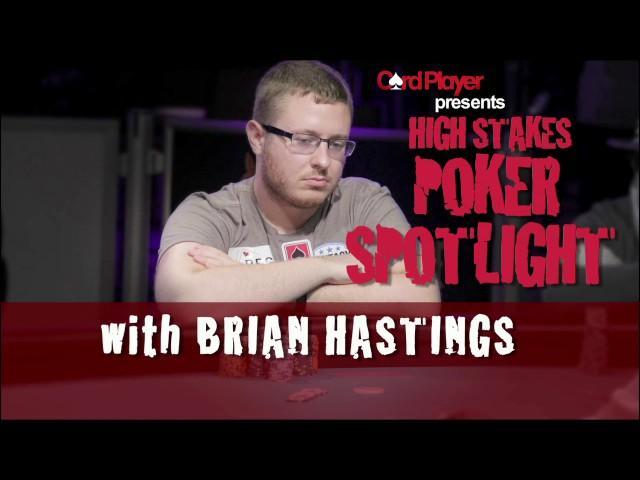 High Stakes Poker Spotlight - Brian Hastings
